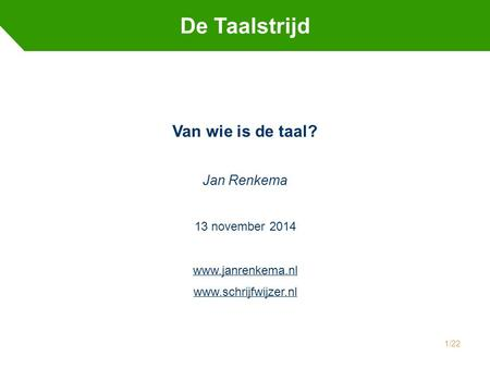 De Taalstrijd Van wie is de taal? Jan Renkema 13 november 2014