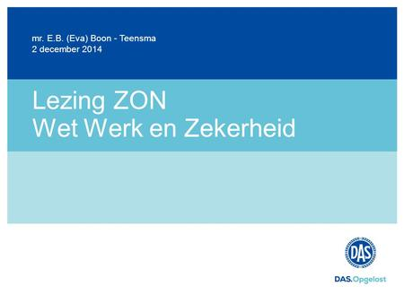 Lezing ZON Wet Werk en Zekerheid 2 december 2014 mr. E.B. (Eva) Boon - Teensma.