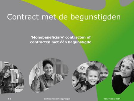 20 november 2014 Contract met één begunstigde P 1 Contract met de begunstigden 'Monobeneficiary' contracten of contracten met één begunstigde.