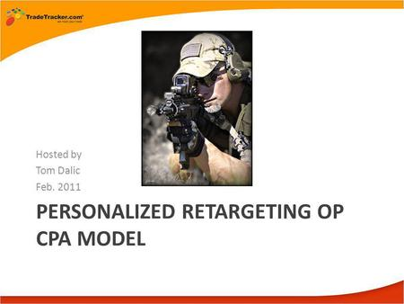 PERSONALIZED RETARGETING OP CPA MODEL Hosted by Tom Dalic Feb. 2011.
