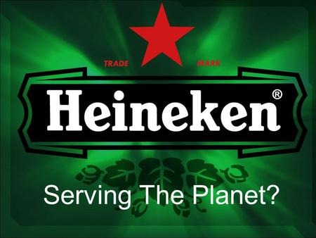 Serving The Planet?. Reclamebureau TBWA Neboko Klanten Heineken squad.