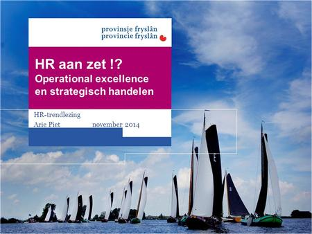 HR aan zet !? Operational excellence en strategisch handelen HR-trendlezing Arie Piet november 2014.