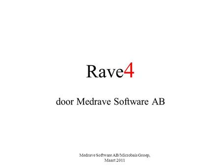 Medrave Software AB/Microbais Groep, Maart 2011 Rave 4 door Medrave Software AB.