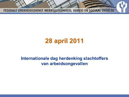 28 april 2011 Internationale dag herdenking slachtoffers van arbeidsongevallen.