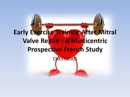 Early Exercise Training After Mitral Valve Repair : A Multicentric Prospective French Study CHEST 2005.