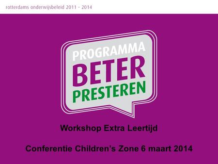 Workshop Extra Leertijd Conferentie Children's Zone 6 maart 2014.