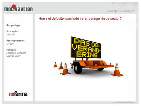 © Motivaction International B.V. P.1 / / © Motivaction International B.V. Veranderingen in kaart, Nefarma / / P.1 Rapportage Amsterdam Mei 2011 Projectnummer.