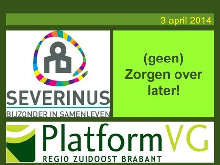 3 april 2014 (geen) Zorgen over later!. 3 april 2014.
