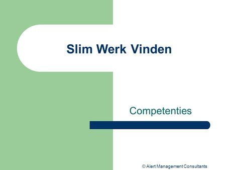 © Alert Management Consultants Slim Werk Vinden Competenties.