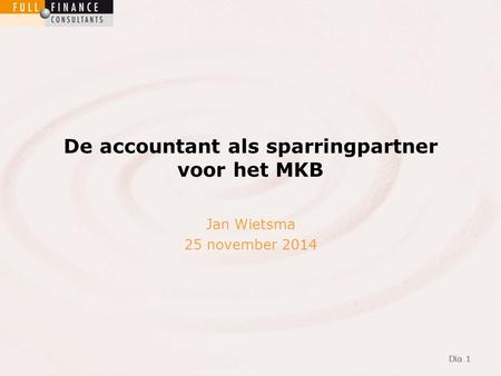 Dia 1 De accountant als sparringpartner voor het MKB Dia 1 Jan Wietsma 25 november 2014.