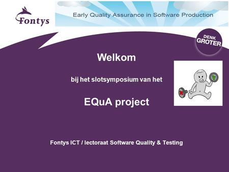 Het EQuA project EQuA = Early Quality Assurance in Software Production (zie website  Onderzoeksproject met hogescholen, universiteiten,