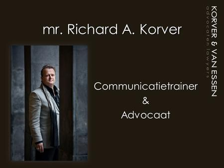 Mr. Richard A. Korver Communicatietrainer&Advocaat.
