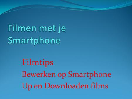 Filmtips Bewerken op Smartphone Up en Downloaden films.