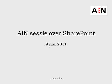SharePoint AIN sessie over SharePoint 9 juni 2011.