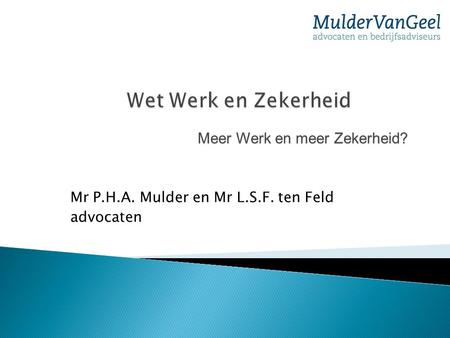 Mr P.H.A. Mulder en Mr L.S.F. ten Feld advocaten