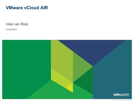 © 2013 VMware Inc. All rights reserved Confidential VMware vCloud AIR Niels van Rooij Consultant.