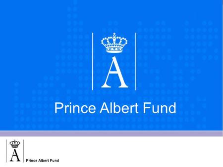Prince Albert Fund. Introduction In 1984, 27 years ago, on the occasion of the 50th birthday of H.R.H. Prince Albert II, the Prince Albert Fund was established.
