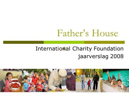 Father's House International Charity Foundation jaarverslag 2008.