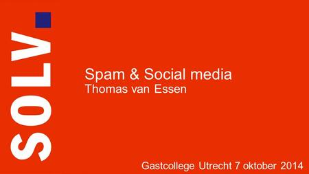 Spam & Social media Thomas van Essen Gastcollege Utrecht 7 oktober 2014.