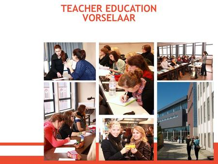 TEACHER EDUCATION VORSELAAR. DUTCH ++ Applied Research – Research projects of students.