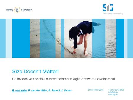 T +31 20 314 0950  Size Doesn't Matter! De invloed van sociale succesfactoren in Agile Software Development 21 november 2014 E. van.