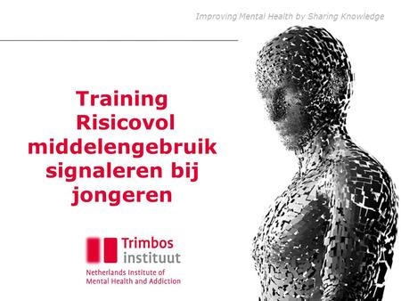 Improving Mental Health by Sharing Knowledge Training Risicovol middelengebruik signaleren bij jongeren.