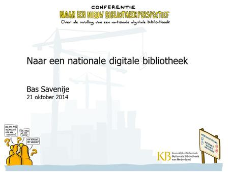 Naar een nationale digitale bibliotheek Bas Savenije 21 oktober 2014.