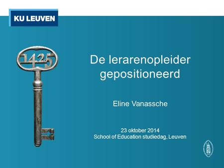 De lerarenopleider gepositioneerd Eline Vanassche 23 oktober 2014 School of Education studiedag, Leuven.