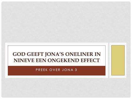 PREEK OVER JONA 3 GOD GEEFT JONA'S ONELINER IN NINEVE EEN ONGEKEND EFFECT.