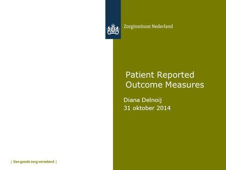 Patient Reported Outcome Measures Diana Delnoij 31 oktober 2014.