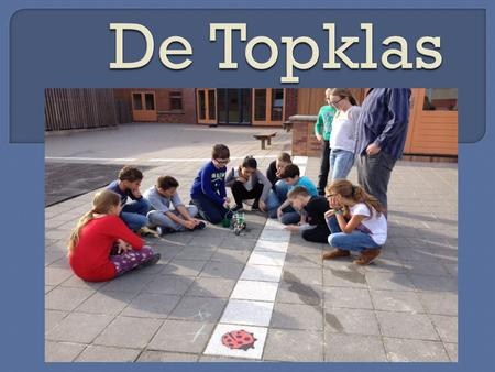  Wat is de topklas?  Wat doe je in de topklas?  In de klas  Reacties  Foto's.
