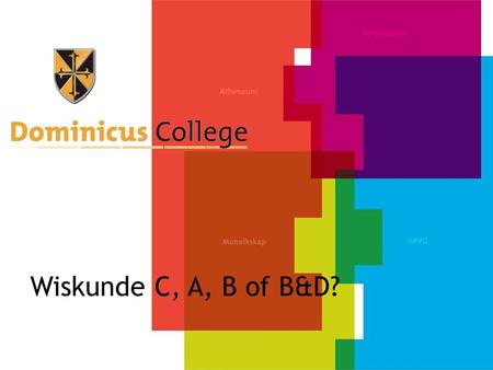 Wiskunde C, A, B of B&D?.