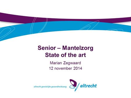 Senior – Mantelzorg State of the art Marian Zegwaard 12 november 2014.