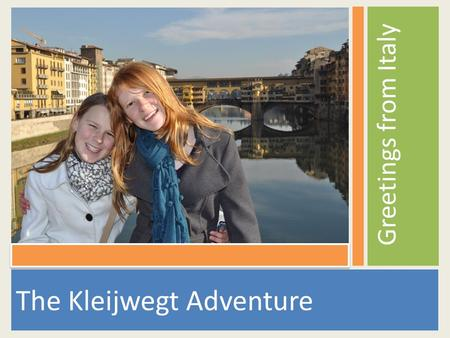The Kleijwegt Adventure Greetings from Italy. We would like to share a photo album of our adventures so far. Wij willen graag een foto album met jullie.