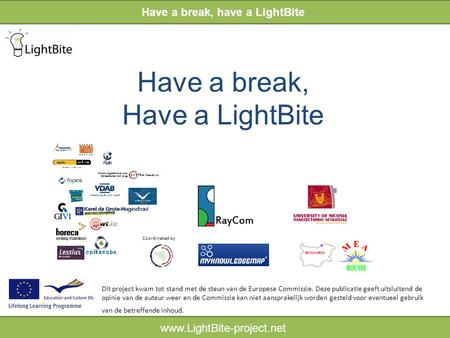 HELPWIJZER www.LightBite-project.net Have a break, Have a LightBite Have a break, have a LightBite www.LightBite-project.net Dit project kwam tot stand.