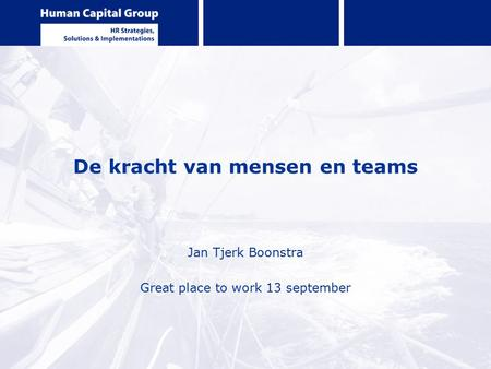 De kracht van mensen en teams Jan Tjerk Boonstra Great place to work 13 september.