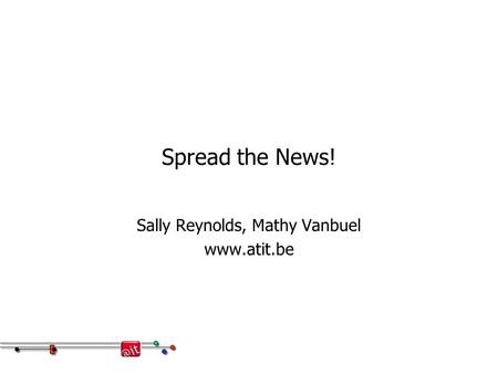 Spread the News! Sally Reynolds, Mathy Vanbuel www.atit.be.