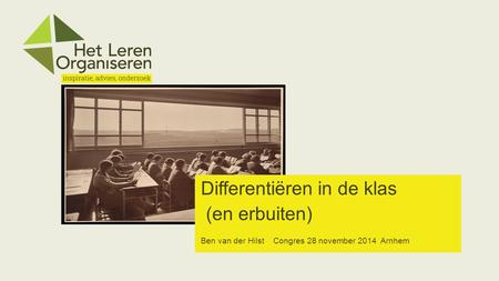 Differentiëren in de klas (en erbuiten) Ben van der Hilst Congres 28 november 2014 Arnhem.