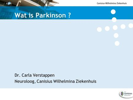 Wat is Parkinson ? Dr. Carla Verstappen