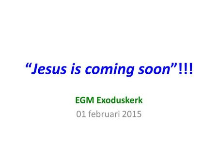 """Jesus is coming soon""!!! EGM Exoduskerk 01 februari 2015."