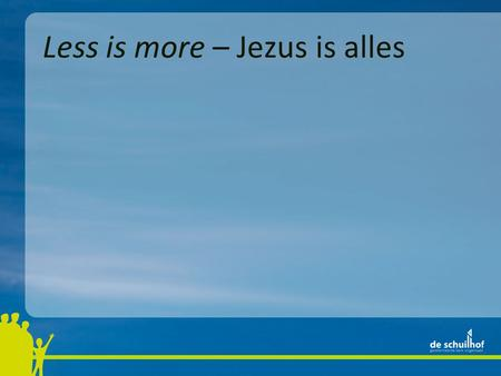 Less is more – Jezus is alles. 1 Jezus is de erfgenaam van alles.