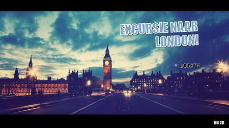 Excursie naar London! April 2015 HD 2K.