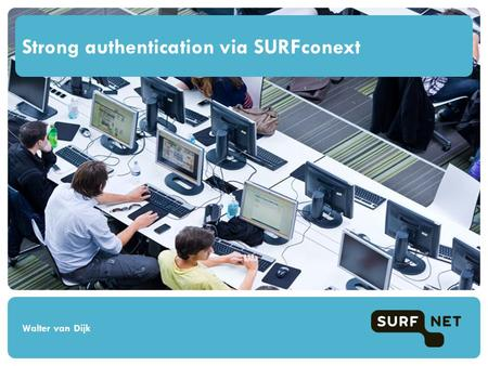 Strong authentication via SURFconext Walter van Dijk.