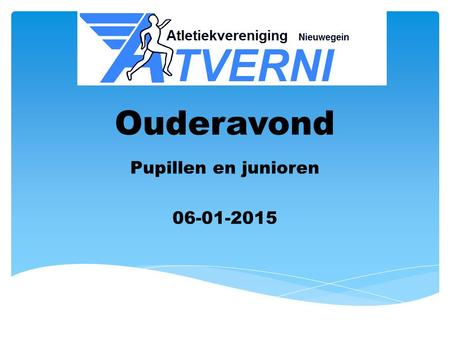 Pupillen en junioren 06-01-2015 Ouderavond Pupillen en junioren 06-01-2015.
