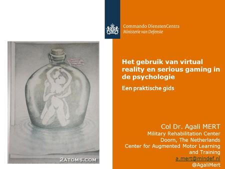 Col Dr. Agali MERT Military Rehabilitation Center Doorn, The Netherlands Center for Augmented Motor Learning and Het.