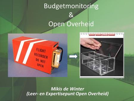 Budgetmonitoring & Open Overheid Mikis de Winter (Leer- en Expertisepunt Open Overheid)