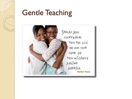 Gentle Teaching.