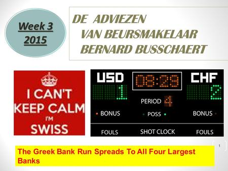 1 DE ADVIEZEN VAN BEURSMAKELAAR BERNARD BUSSCHAERT Week 3 2015 The Greek Bank Run Spreads To All Four Largest Banks.