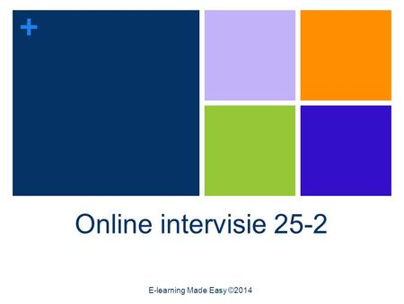 + Online intervisie 25-2 E-learning Made Easy ©2014.