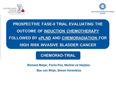 PROSPECTIVE FASE-II TRIAL EVALUATING THE OUTCOME OF INDUCTION CHEMOTHERAPY FOLLOWED BY ePLND AND CHEMORADIATION FOR HIGH RISK INVASIVE BLADDER CANCER Richard.